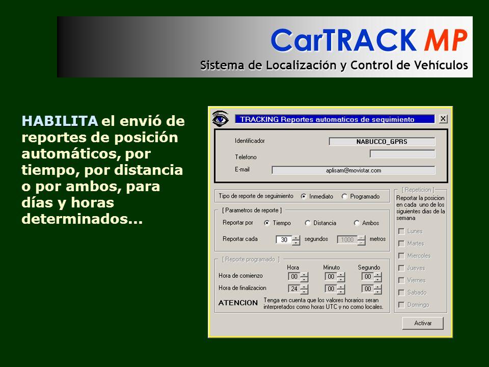 CarTRACK MP Sistema de Localización y Control de Vehículos HABILITA HABILITA el envió de reportes de posición automáticos, por tiempo, por distancia o