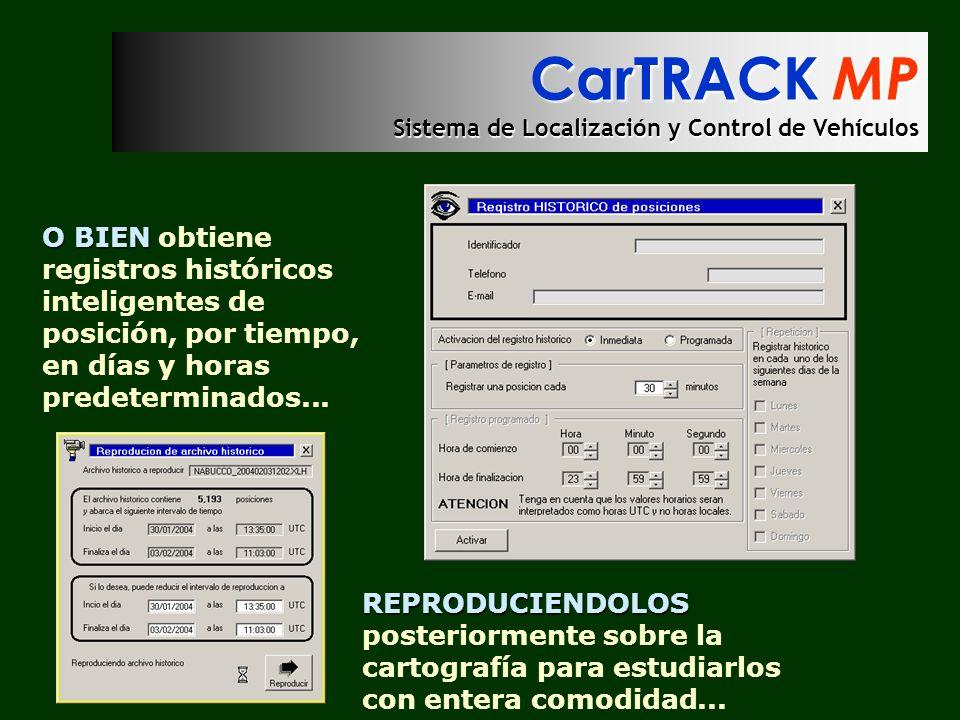 CarTRACK MP Sistema de Localización y Control de Vehículos O BIEN O BIEN obtiene registros históricos inteligentes de posición, por tiempo, en días y