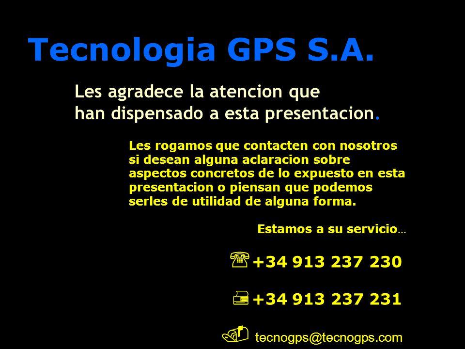 Tecnologia GPS S.A. Tecnologia GPS S.A. Les agradece la atencion que han dispensado a esta presentacion. Les rogamos que contacten con nosotros si des