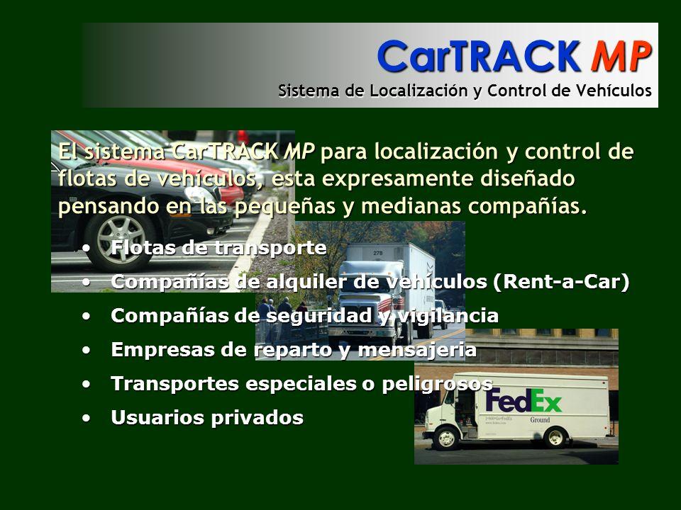 CarTRACK MP Sistema de Localización y Control de Vehículos El sistema CarTRACK MP para localización y control de flotas de vehículos, esta expresament