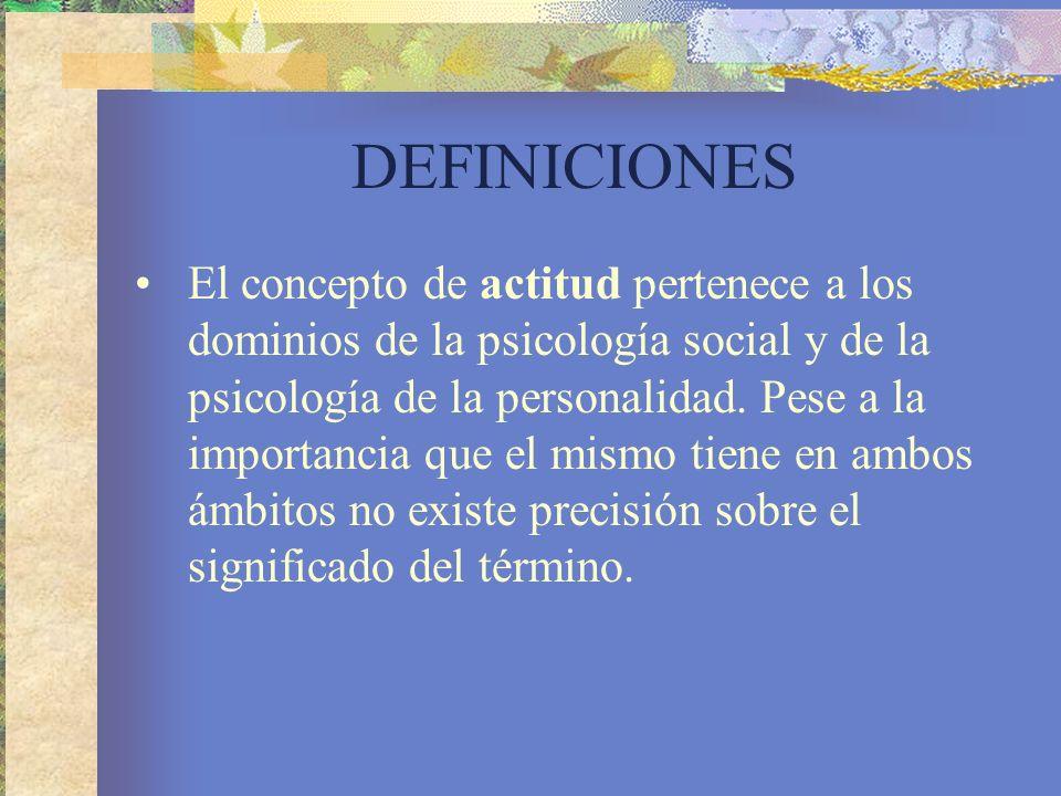 DEFINICIONES El concepto de actitud pertenece a los dominios de la psicología social y de la psicología de la personalidad.