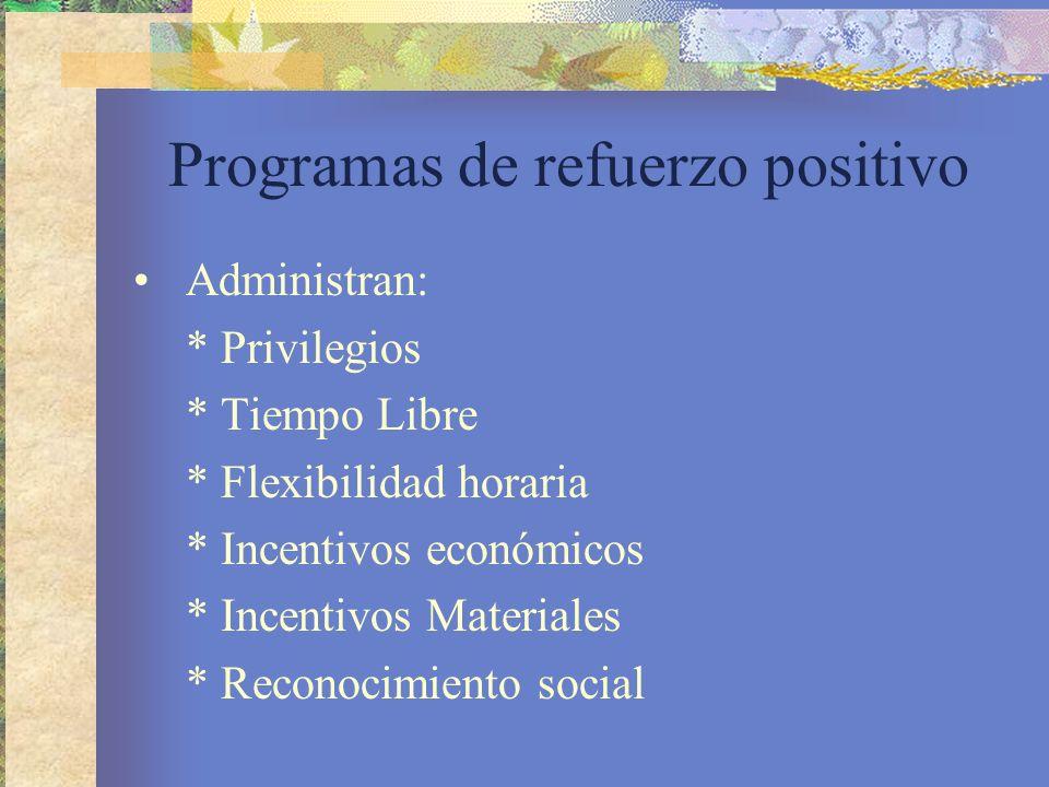Programas de refuerzo positivo Administran: * Privilegios * Tiempo Libre * Flexibilidad horaria * Incentivos económicos * Incentivos Materiales * Reconocimiento social