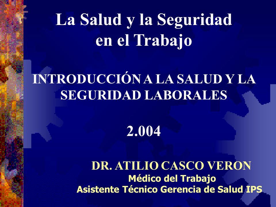 La Salud y la Seguridad en el Trabajo INTRODUCCIÓN A LA SALUD Y LA SEGURIDAD LABORALES 2.004 DR.