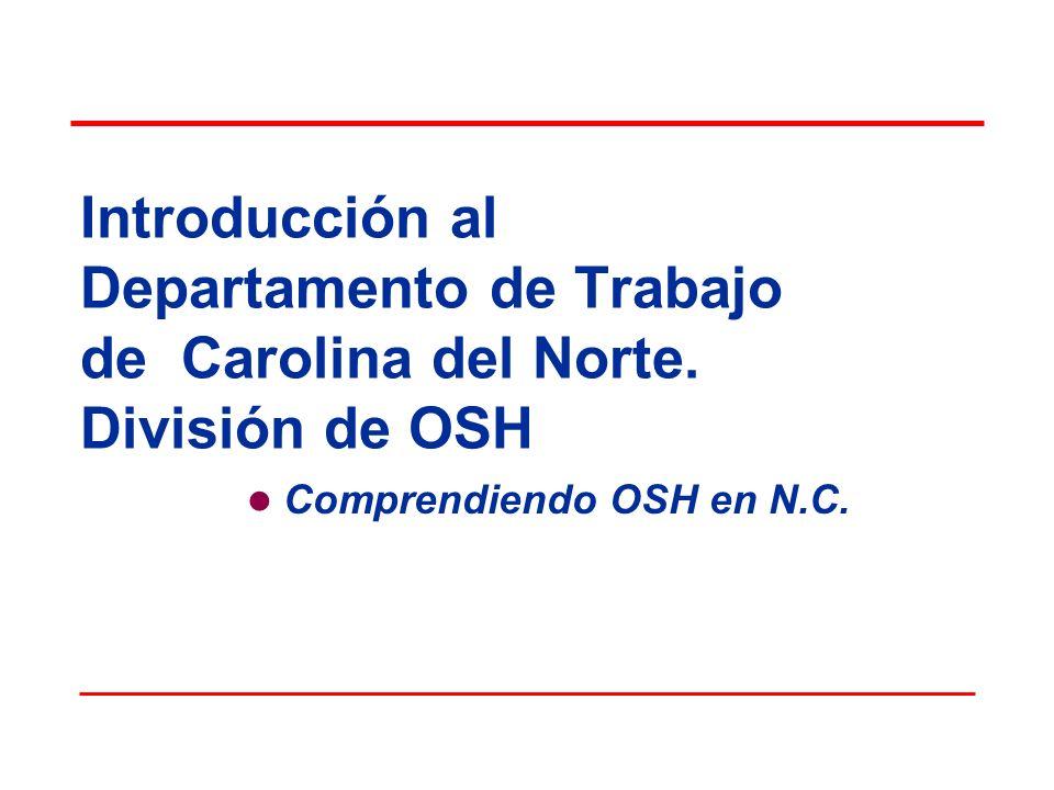 Introducción al Departamento de Trabajo de Carolina del Norte. División de OSH Comprendiendo OSH en N.C.
