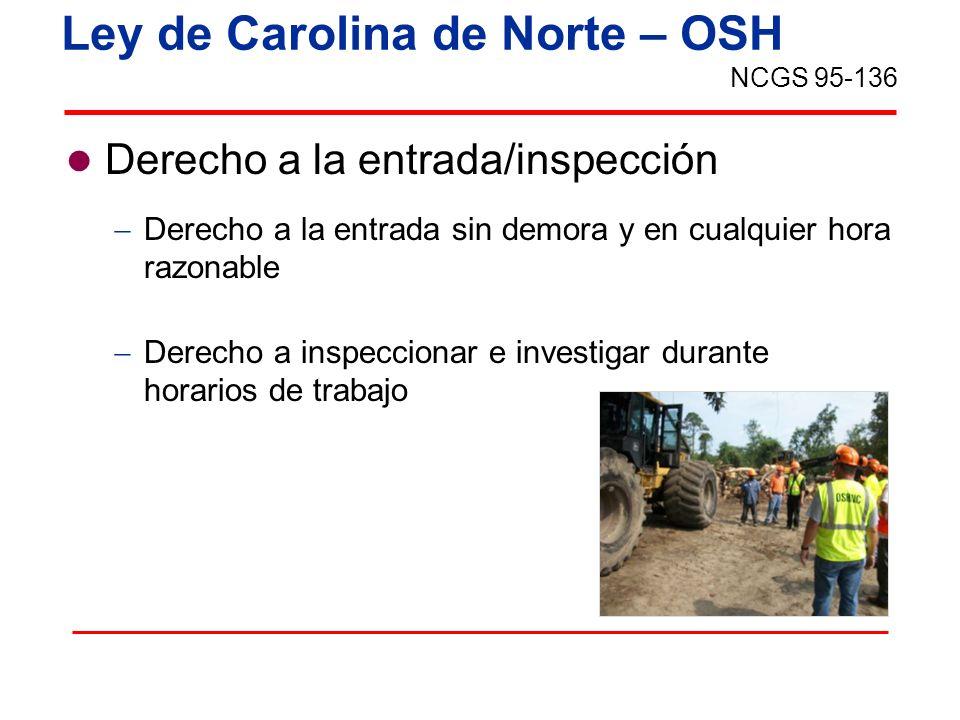 Ley de Carolina de Norte – OSH Derecho a la entrada/inspección Derecho a la entrada sin demora y en cualquier hora razonable Derecho a inspeccionar e