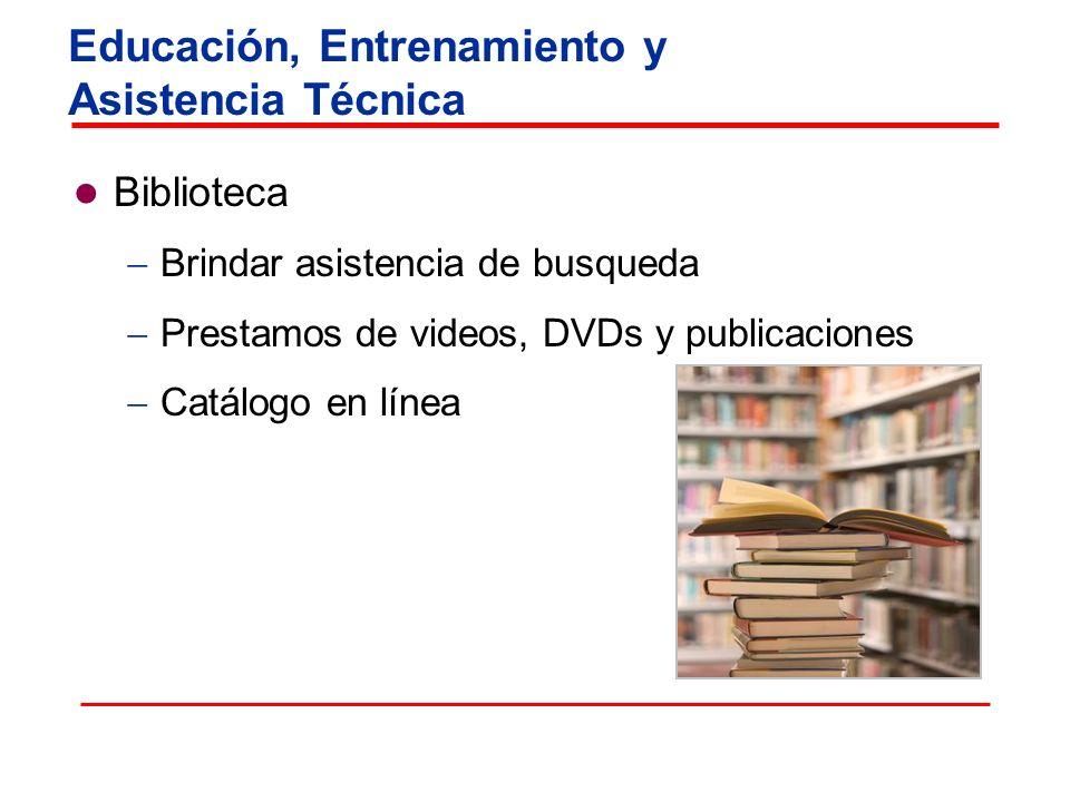 Biblioteca Brindar asistencia de busqueda Prestamos de videos, DVDs y publicaciones Catálogo en línea Educación, Entrenamiento y Asistencia Técnica