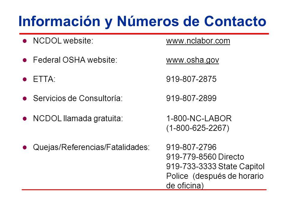 Información y Números de Contacto NCDOL website: www.nclabor.comwww.nclabor.com Federal OSHA website: www.osha.govwww.osha.gov ETTA: 919-807-2875 Serv