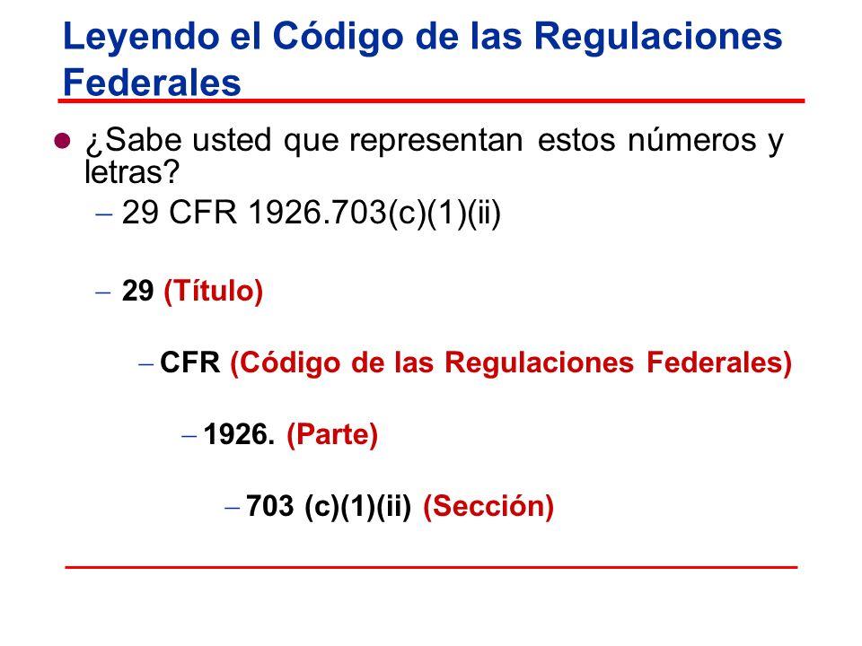 ¿Sabe usted que representan estos números y letras? 29 CFR 1926.703(c)(1)(ii) 29 (Título) CFR (Código de las Regulaciones Federales) 1926. (Parte) 703