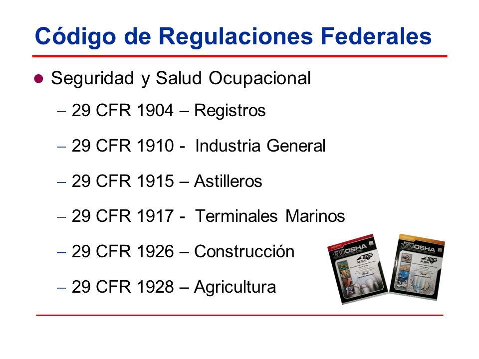 Código de Regulaciones Federales Seguridad y Salud Ocupacional 29 CFR 1904 – Registros 29 CFR 1910 - Industria General 29 CFR 1915 – Astilleros 29 CFR
