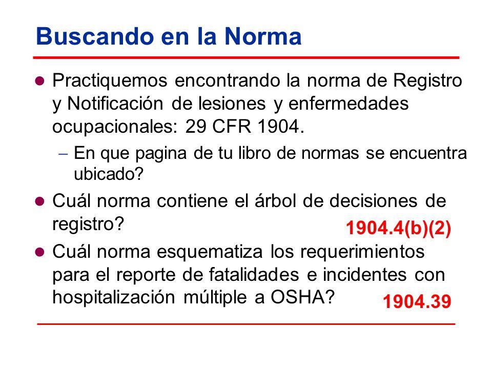 Buscando en la Norma Practiquemos encontrando la norma de Registro y Notificación de lesiones y enfermedades ocupacionales: 29 CFR 1904. En que pagina