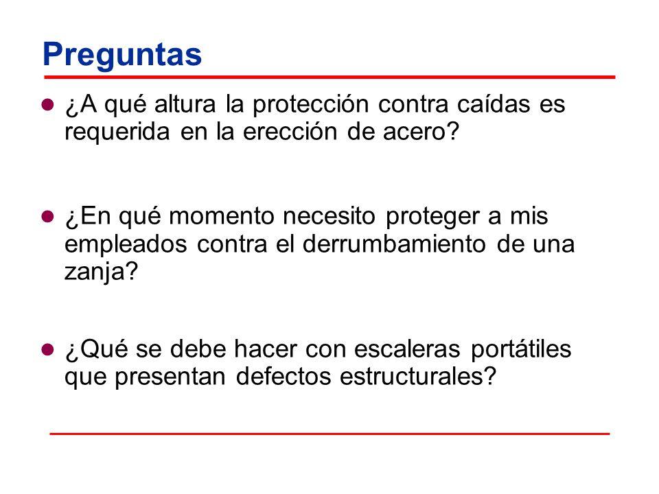 Preguntas ¿A qué altura la protección contra caídas es requerida en la erección de acero? ¿En qué momento necesito proteger a mis empleados contra el