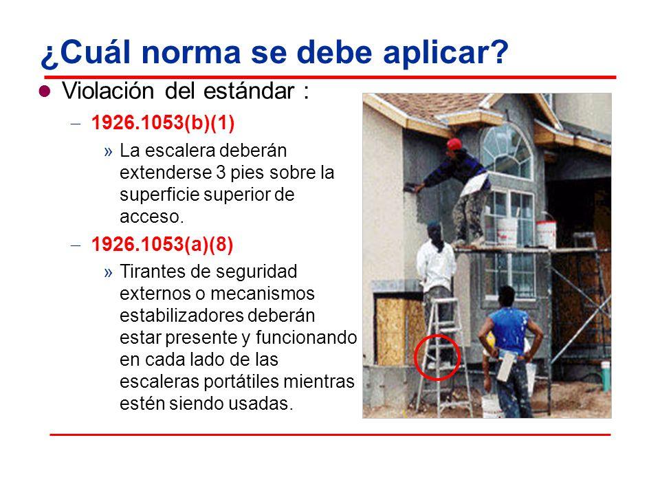 ¿Cuál norma se debe aplicar? Violación del estándar : 1926.1053(b)(1) »La escalera deberán extenderse 3 pies sobre la superficie superior de acceso. 1