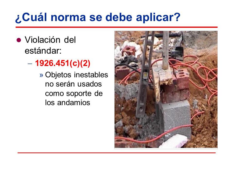 ¿Cuál norma se debe aplicar? Violación del estándar: 1926.451(c)(2) »Objetos inestables no serán usados como soporte de los andamios