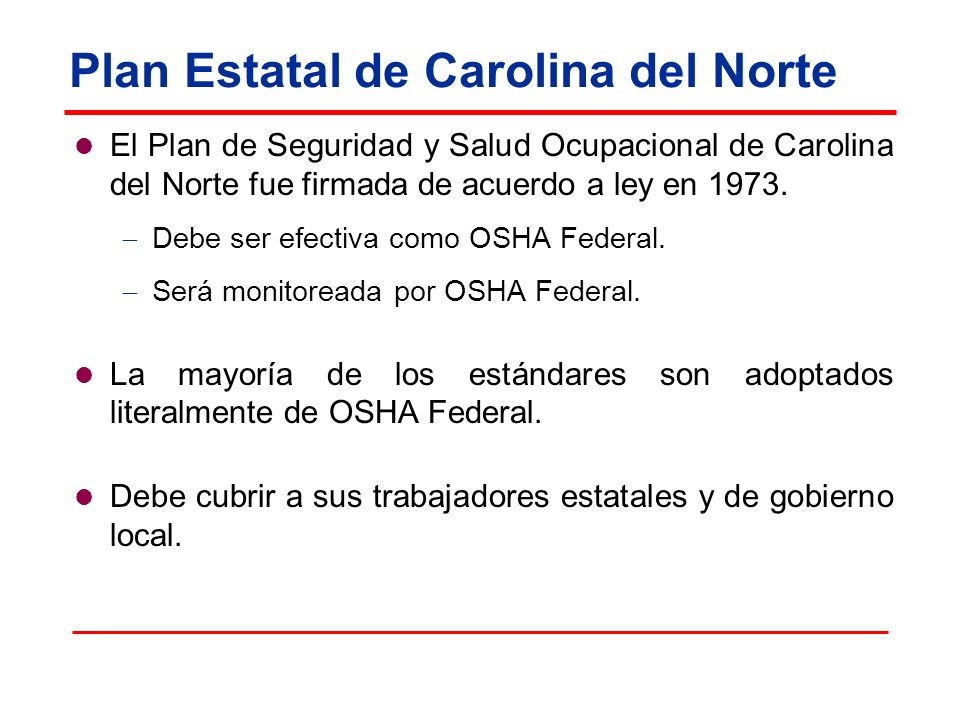Plan Estatal de Carolina del Norte El Plan de Seguridad y Salud Ocupacional de Carolina del Norte fue firmada de acuerdo a ley en 1973. Debe ser efect