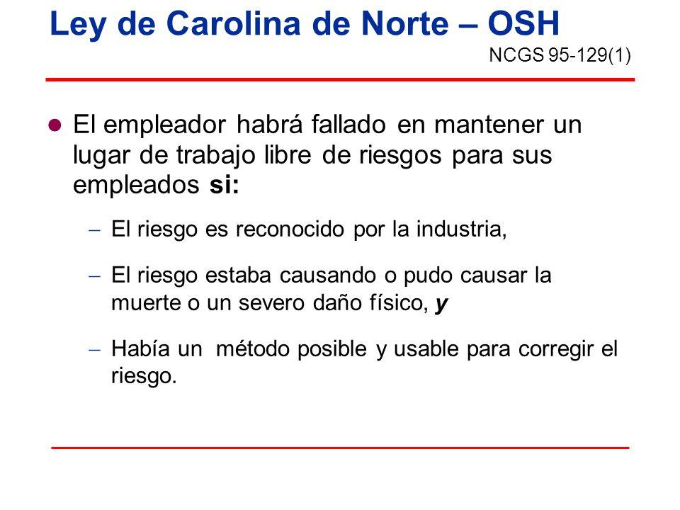Ley de Carolina de Norte – OSH Puntos Clave: Normas de consenso: ANSI, NFPA, NEC Guía del uso y mantenimiento del fabricante Conocimiento por parte de la industria/ buenas prácticas.