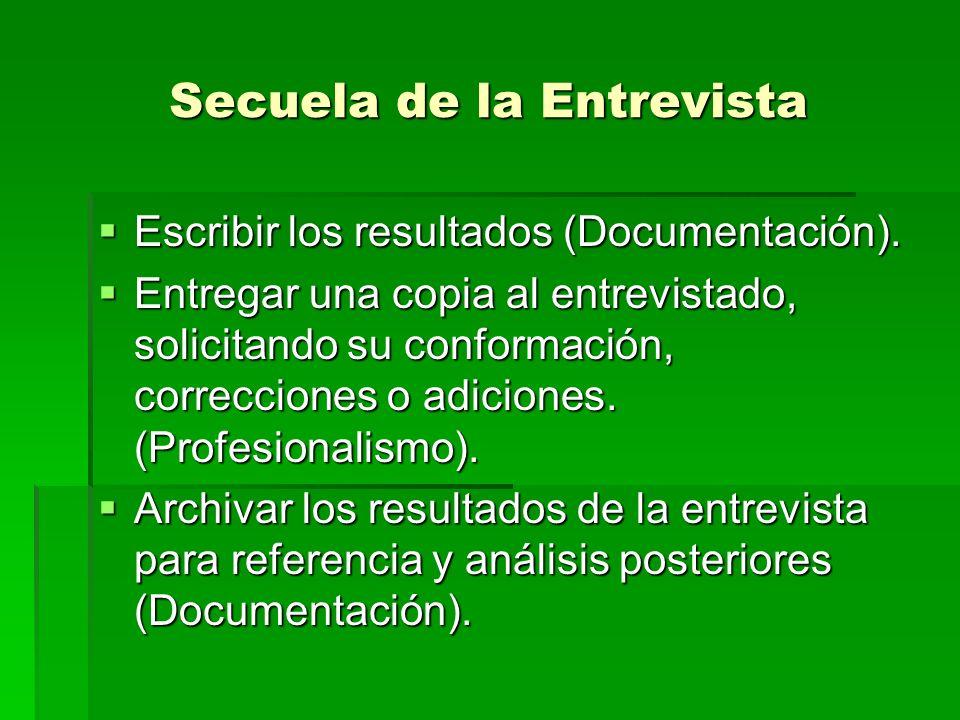 Secuela de la Entrevista Escribir los resultados (Documentación). Escribir los resultados (Documentación). Entregar una copia al entrevistado, solicit