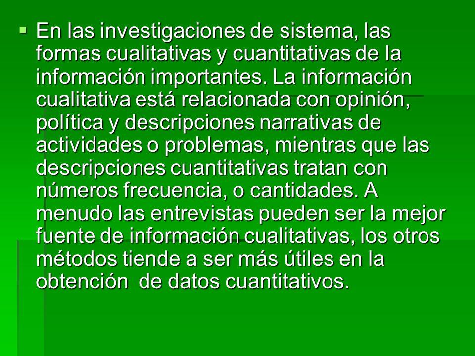 En las investigaciones de sistema, las formas cualitativas y cuantitativas de la información importantes. La información cualitativa está relacionada