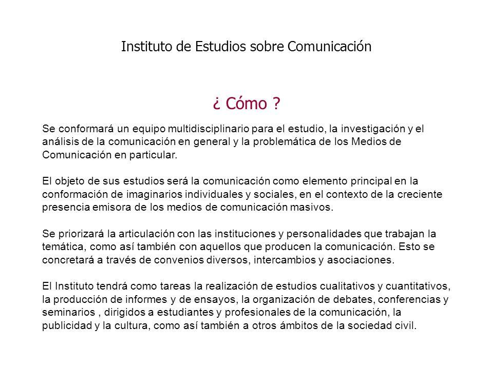 Se conformará un equipo multidisciplinario para el estudio, la investigación y el análisis de la comunicación en general y la problemática de los Medios de Comunicación en particular.