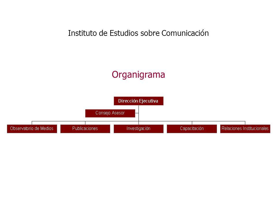 Instituto de Estudios sobre Comunicación Consejo Asesor Funciones: Asesorar a la Dirección Ejecutiva en las temáticas y prioridades de Investigación y articulación.