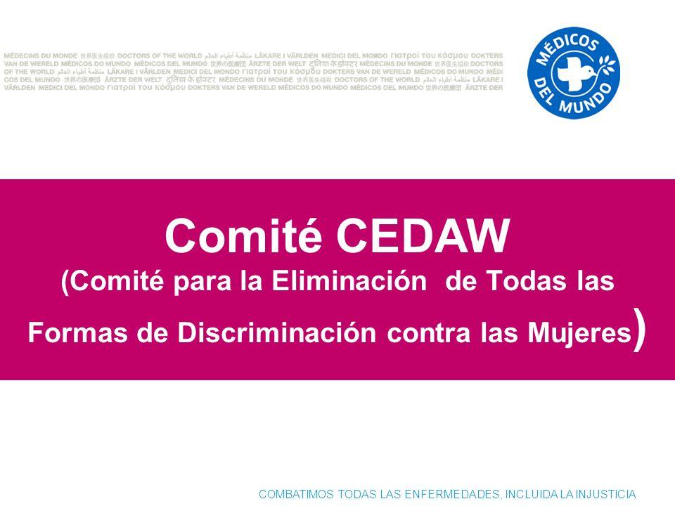 COMBATIMOS TODAS LAS ENFERMEDADES, INCLUIDA LA INJUSTICIA Comité CEDAW (Comité para la Eliminación de Todas las Formas de Discriminación contra las Mu