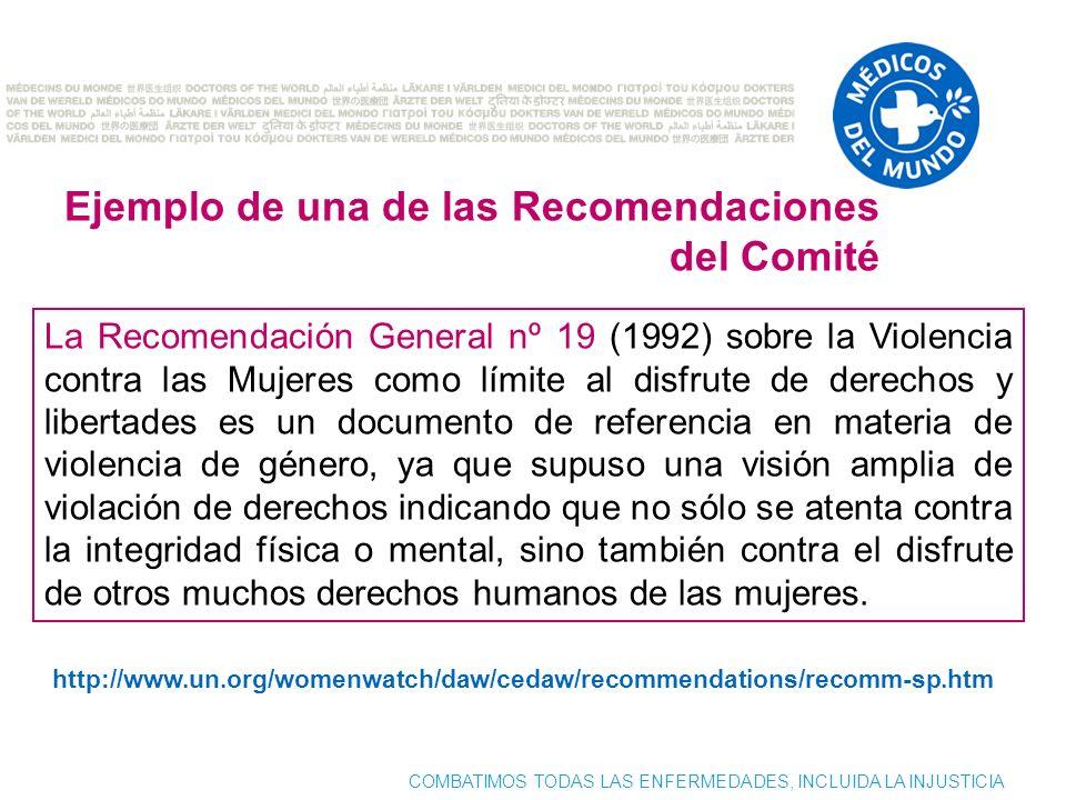 COMBATIMOS TODAS LAS ENFERMEDADES, INCLUIDA LA INJUSTICIA La Recomendación General nº 19 (1992) sobre la Violencia contra las Mujeres como límite al d