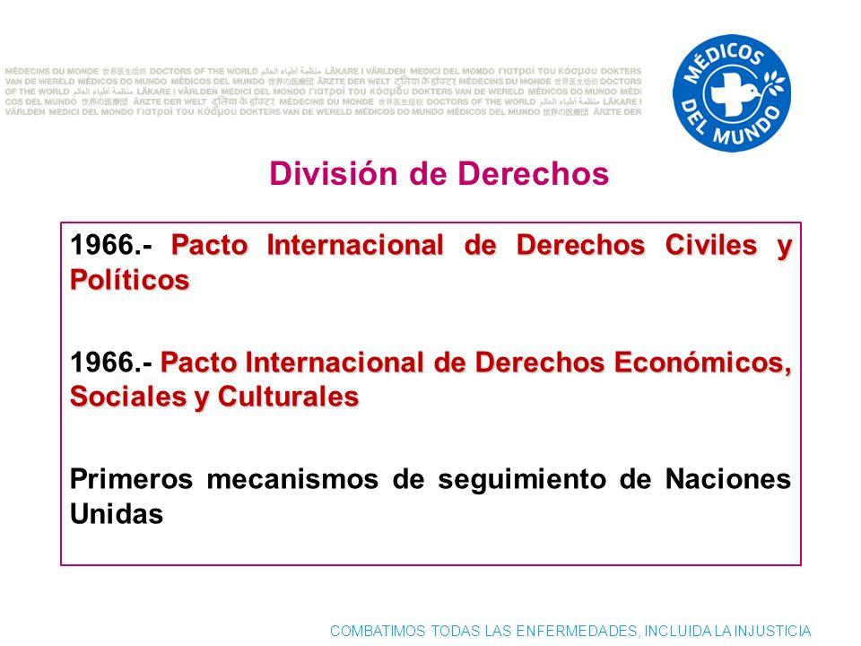 COMBATIMOS TODAS LAS ENFERMEDADES, INCLUIDA LA INJUSTICIA Pacto Internacional de Derechos Civiles y Políticos 1966.- Pacto Internacional de Derechos Civiles y Políticos Pacto Internacional de Derechos Económicos, Sociales y Culturales 1966.- Pacto Internacional de Derechos Económicos, Sociales y Culturales Primeros mecanismos de seguimiento de Naciones Unidas División de Derechos