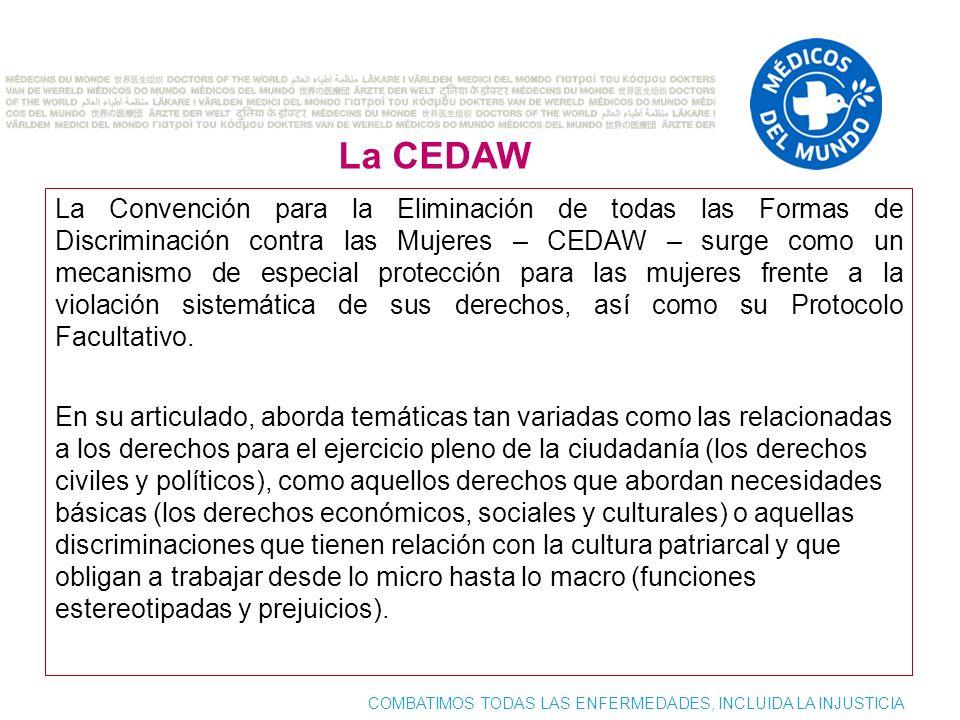COMBATIMOS TODAS LAS ENFERMEDADES, INCLUIDA LA INJUSTICIA El Comité Cedaw En el artículo 17 de esta Convención establece el Comité para la Eliminación de la Discriminación contra la Mujer, con el fin de examinar los progresos realizados en la aplicación de sus disposiciones.
