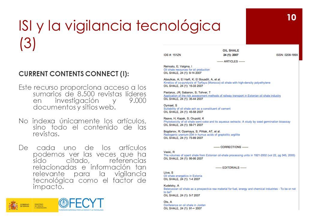 ISI y la vigilancia tecnológica (3) CURRENT CONTENTS CONNECT (I): Este recurso proporciona acceso a los sumarios de 8.500 revistas líderes en investig