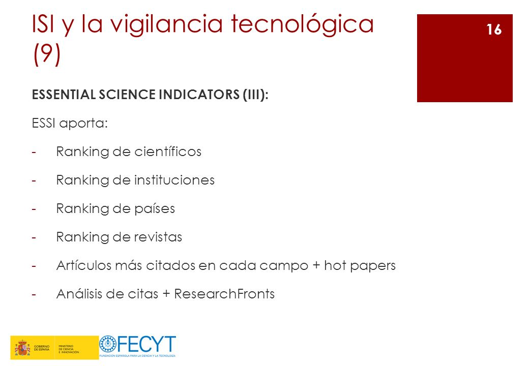 ISI y la vigilancia tecnológica (9) ESSENTIAL SCIENCE INDICATORS (III): ESSI aporta: -Ranking de científicos -Ranking de instituciones -Ranking de paí