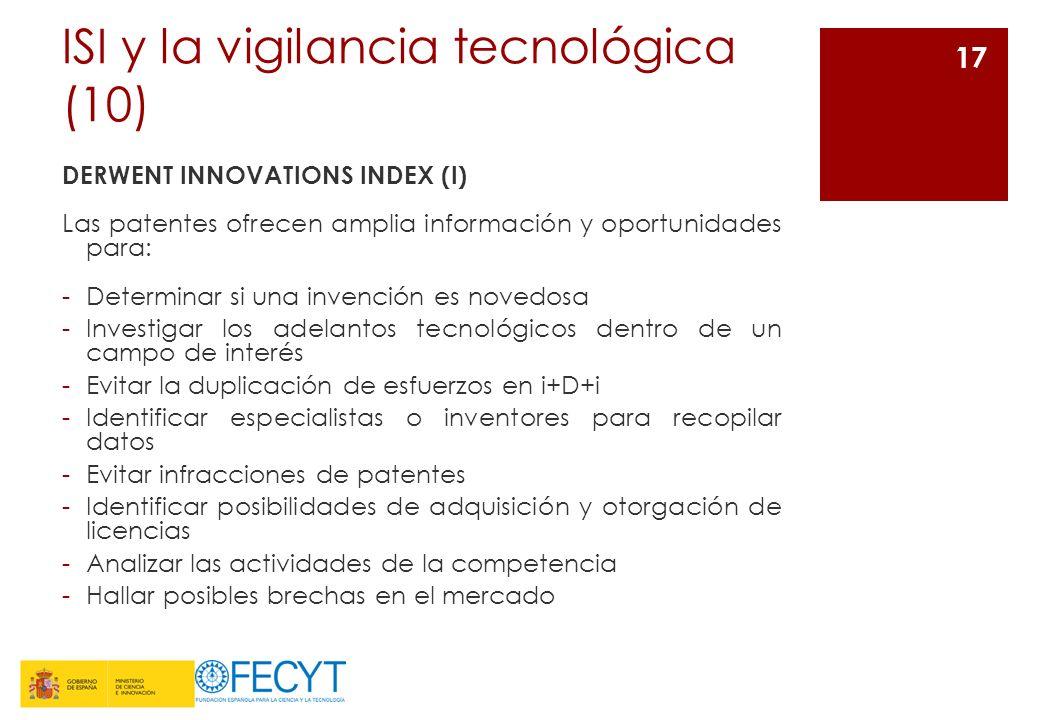 ISI y la vigilancia tecnológica (10) DERWENT INNOVATIONS INDEX (I) Las patentes ofrecen amplia información y oportunidades para: -Determinar si una in