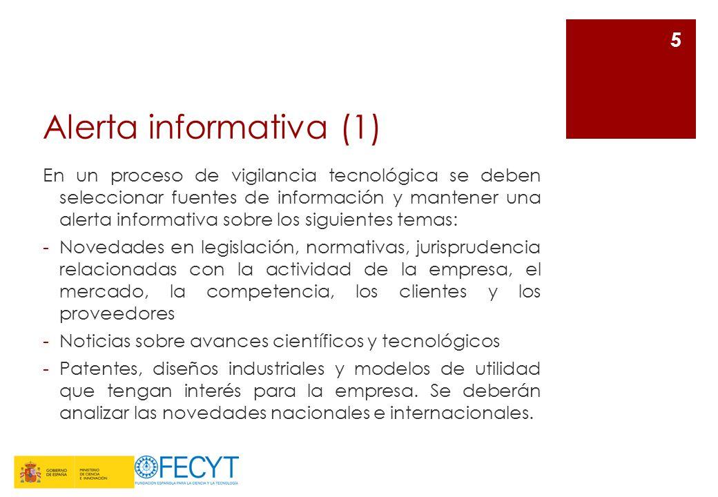 Alerta informativa (1) En un proceso de vigilancia tecnológica se deben seleccionar fuentes de información y mantener una alerta informativa sobre los
