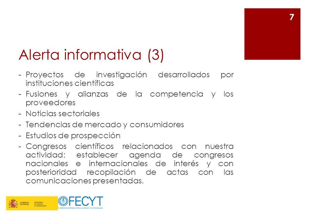 Alerta informativa (3) -Proyectos de investigación desarrollados por instituciones científicas -Fusiones y alianzas de la competencia y los proveedore