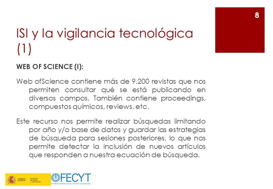 ISI y la vigilancia tecnológica (1) WEB OF SCIENCE (I): Web ofScience contiene más de 9.200 revistas que nos permiten consultar qué se está publicando