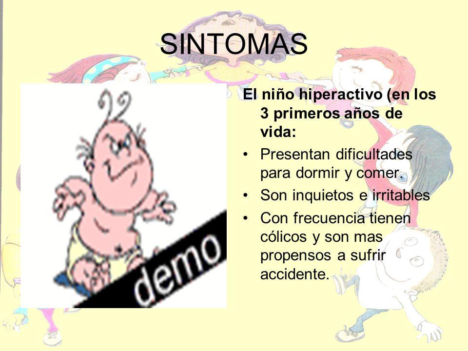SINTOMAS El niño hiperactivo (en los 3 primeros años de vida: Presentan dificultades para dormir y comer.