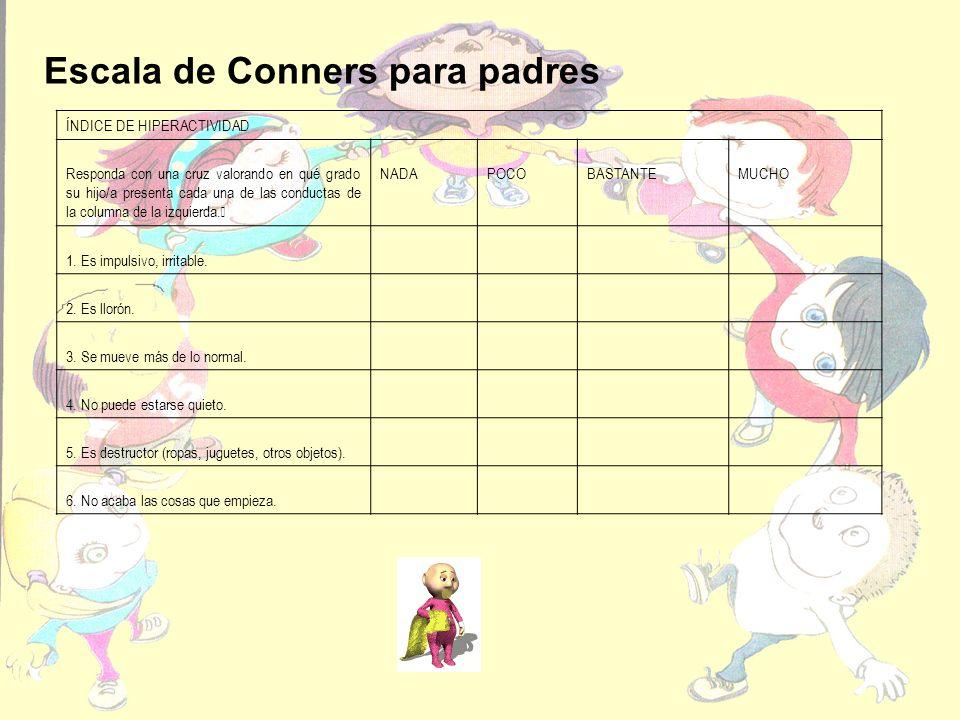 Escala de Conners para padres ÍNDICE DE HIPERACTIVIDAD Responda con una cruz valorando en qué grado su hijo/a presenta cada una de las conductas de la columna de la izquierda.