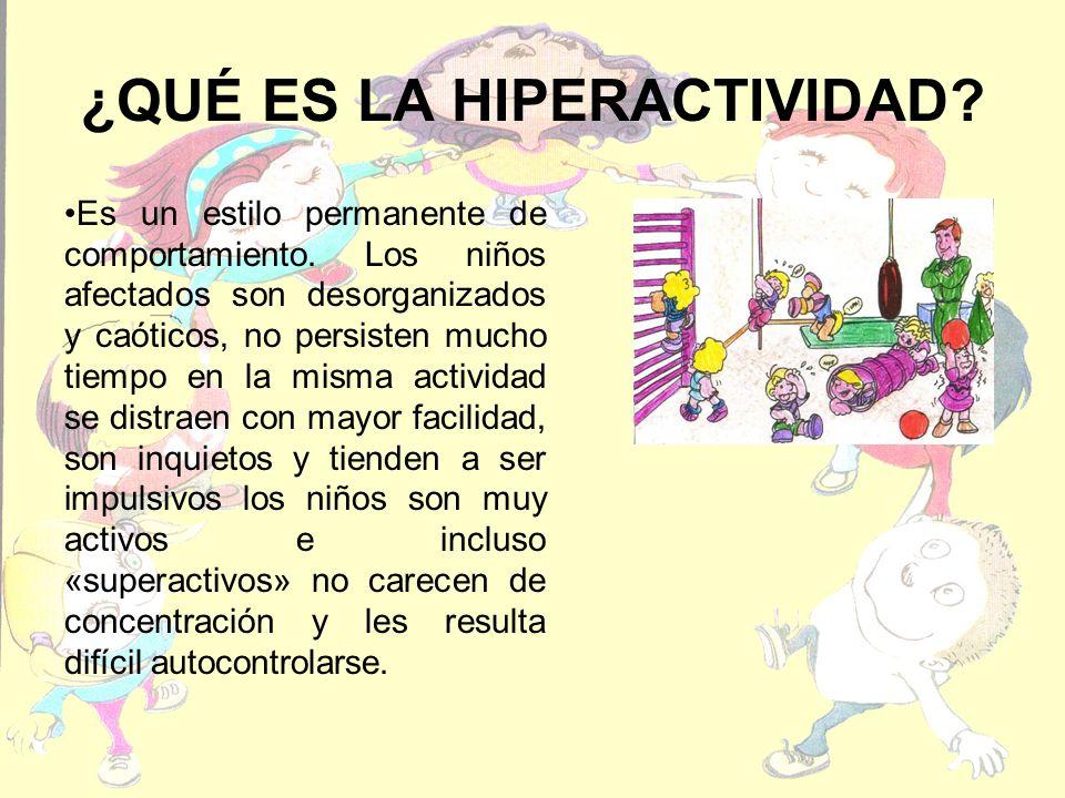 Características de la hiperactividad infantil No todos los niños hiperactivos manifiestan todas las características que a continuación se describen.