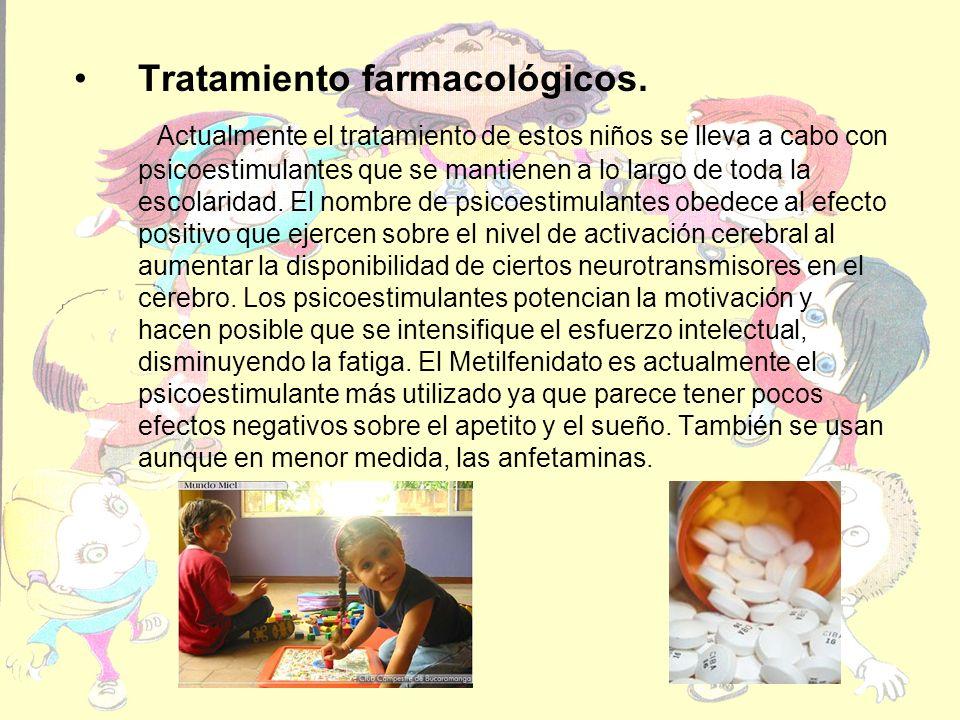 Tratamiento farmacológicos. Actualmente el tratamiento de estos niños se lleva a cabo con psicoestimulantes que se mantienen a lo largo de toda la esc