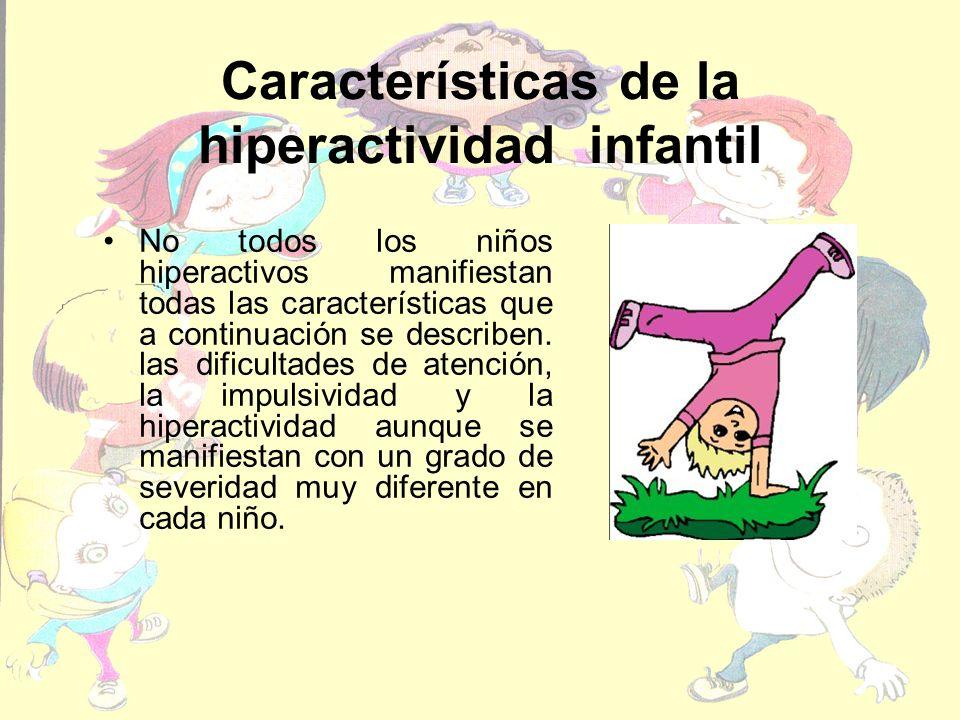 Características de la hiperactividad infantil No todos los niños hiperactivos manifiestan todas las características que a continuación se describen. l