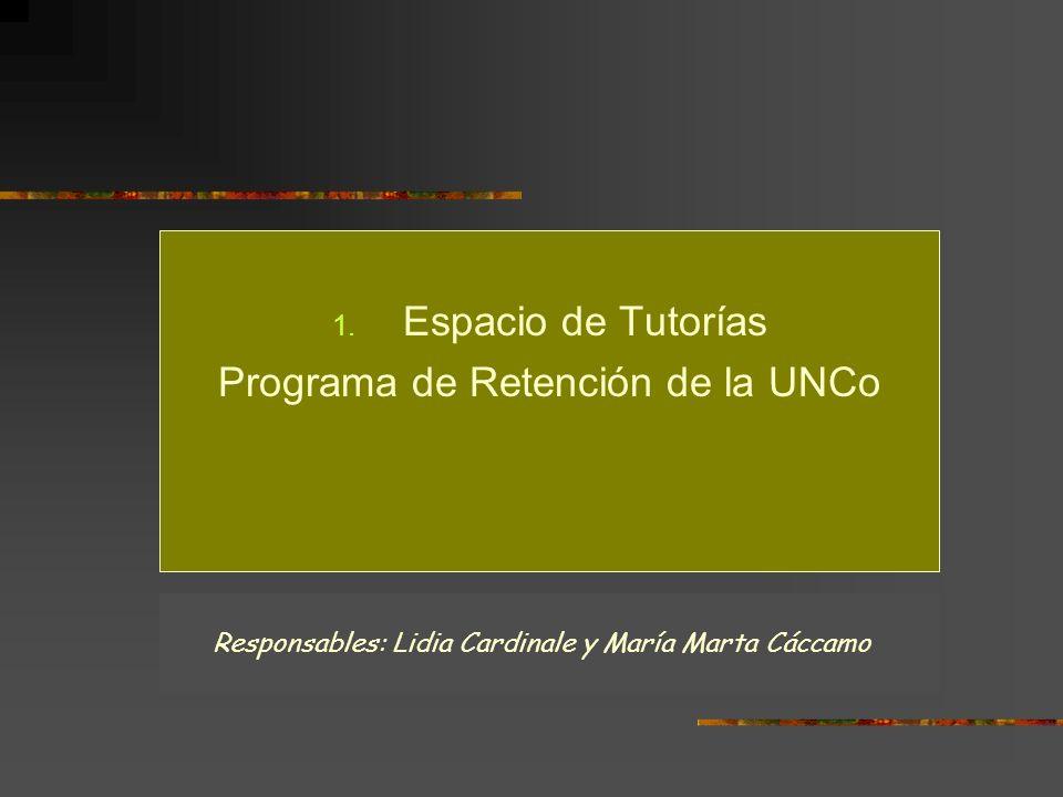 1. Espacio de Tutorías Programa de Retención de la UNCo Responsables: Lidia Cardinale y María Marta Cáccamo
