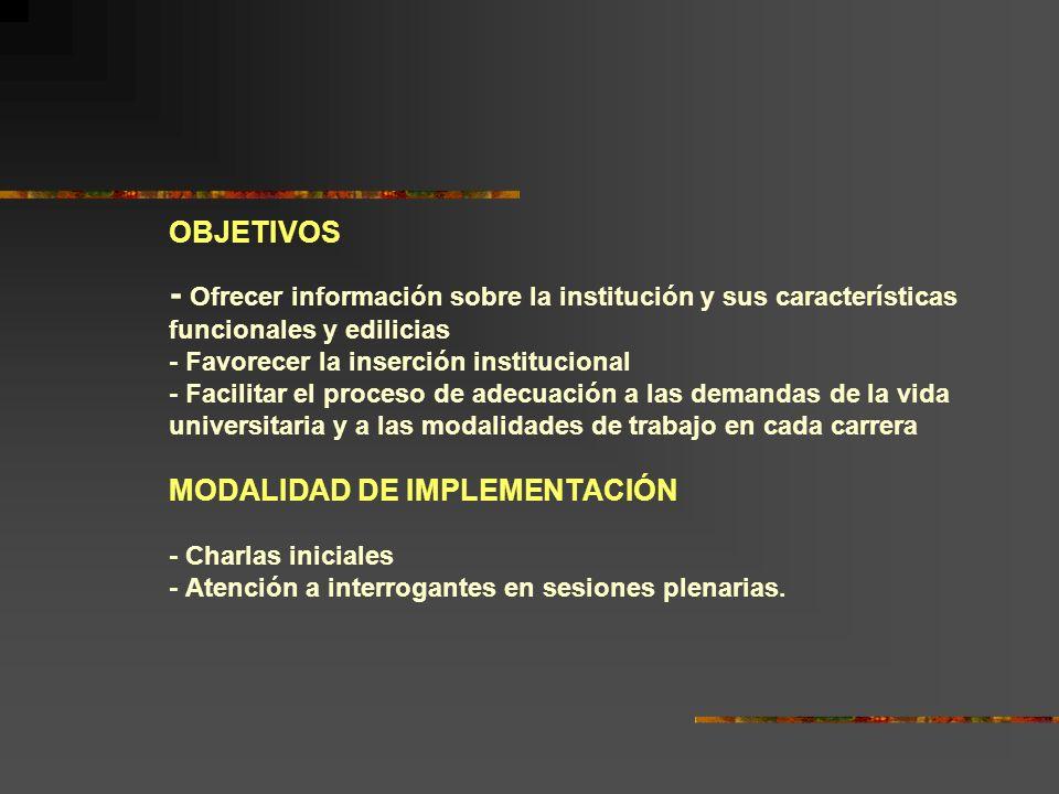 OBJETIVOS - Ofrecer información sobre la institución y sus características funcionales y edilicias - Favorecer la inserción institucional - Facilitar