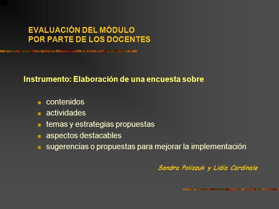 EVALUACIÓN DEL MÓDULO POR PARTE DE LOS DOCENTES Instrumento: Elaboración de una encuesta sobre contenidos actividades temas y estrategias propuestas a