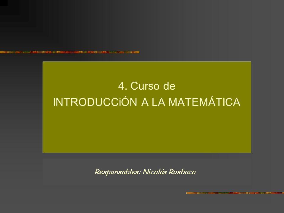 4. Curso de INTRODUCCiÓN A LA MATEMÁTICA Responsables: Nicolás Rosbaco