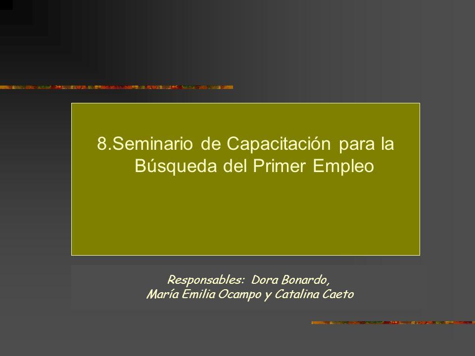 8.Seminario de Capacitación para la Búsqueda del Primer Empleo Responsables: Dora Bonardo, María Emilia Ocampo y Catalina Caeto