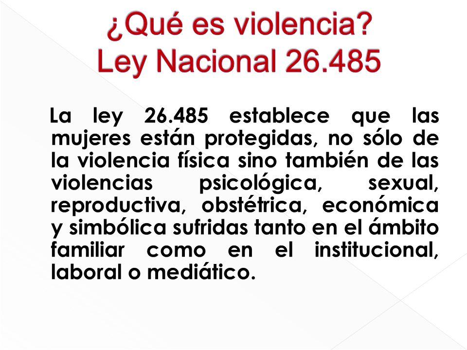 La ley 26.485 establece que las mujeres están protegidas, no sólo de la violencia física sino también de las violencias psicológica, sexual, reproduct