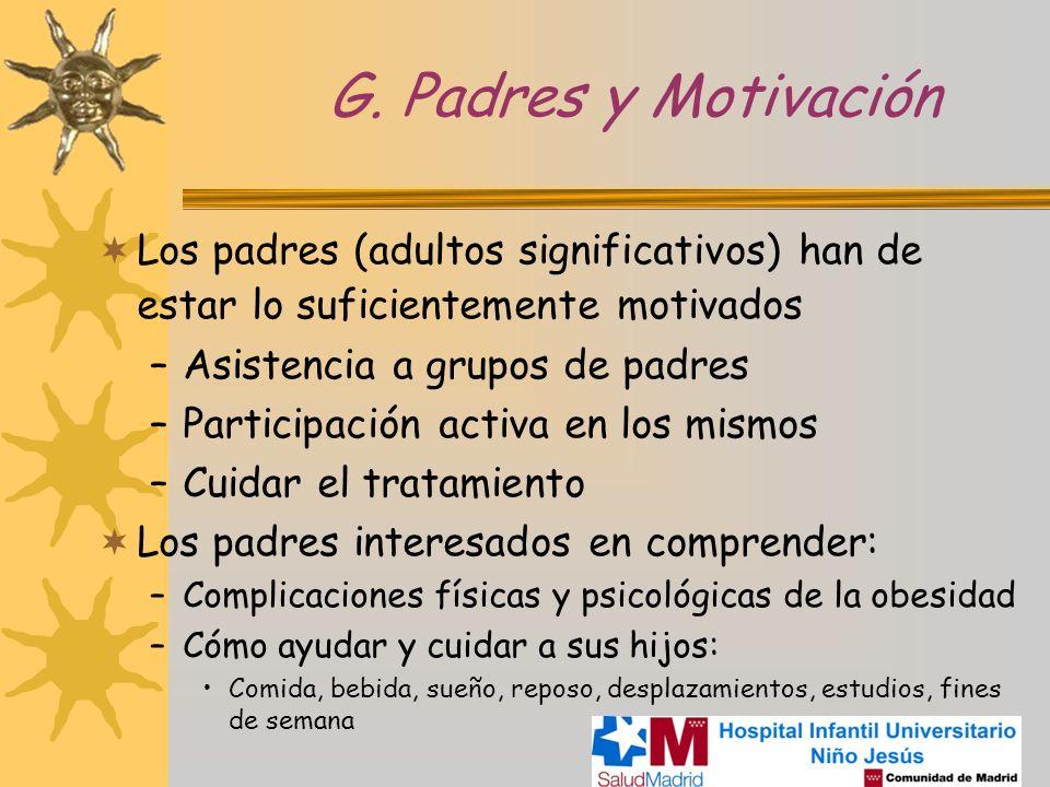 G. Padres y Motivación Los padres (adultos significativos) han de estar lo suficientemente motivados –Asistencia a grupos de padres –Participación act