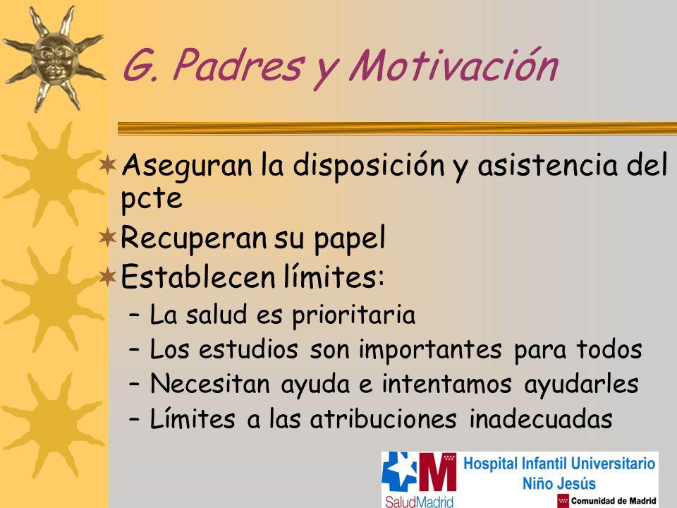 G. Padres y Motivación Aseguran la disposición y asistencia del pcte Recuperan su papel Establecen límites: –La salud es prioritaria –Los estudios son