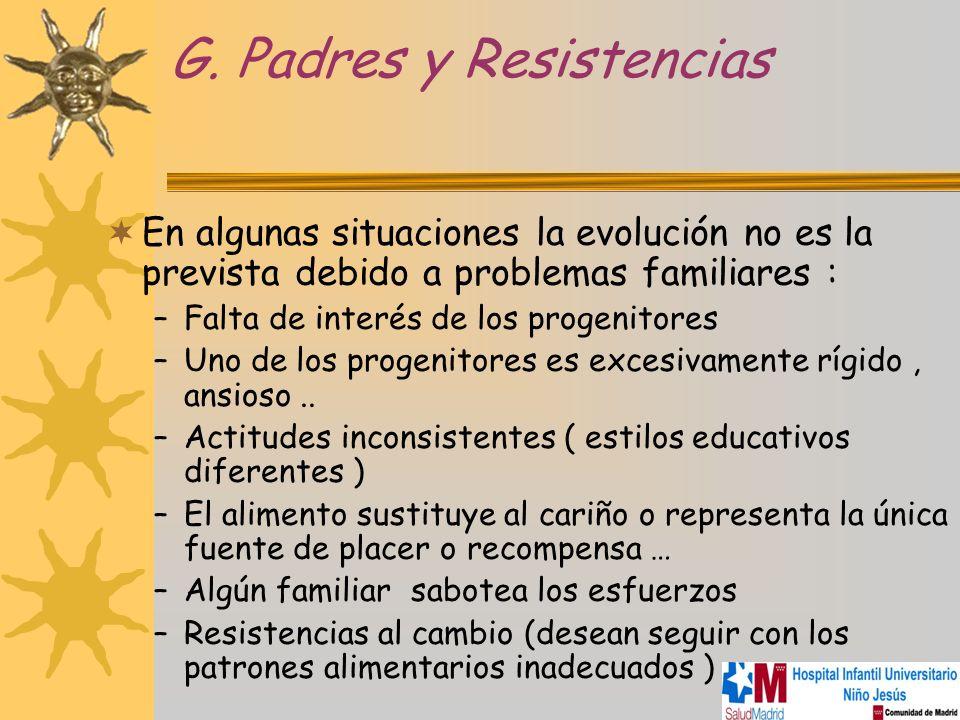 G. Padres y Resistencias En algunas situaciones la evolución no es la prevista debido a problemas familiares : –Falta de interés de los progenitores –