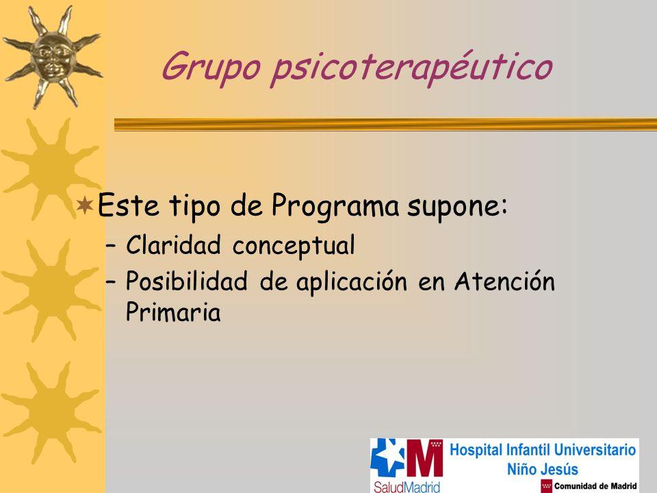 Grupo psicoterapéutico Este tipo de Programa supone: –Claridad conceptual –Posibilidad de aplicación en Atención Primaria