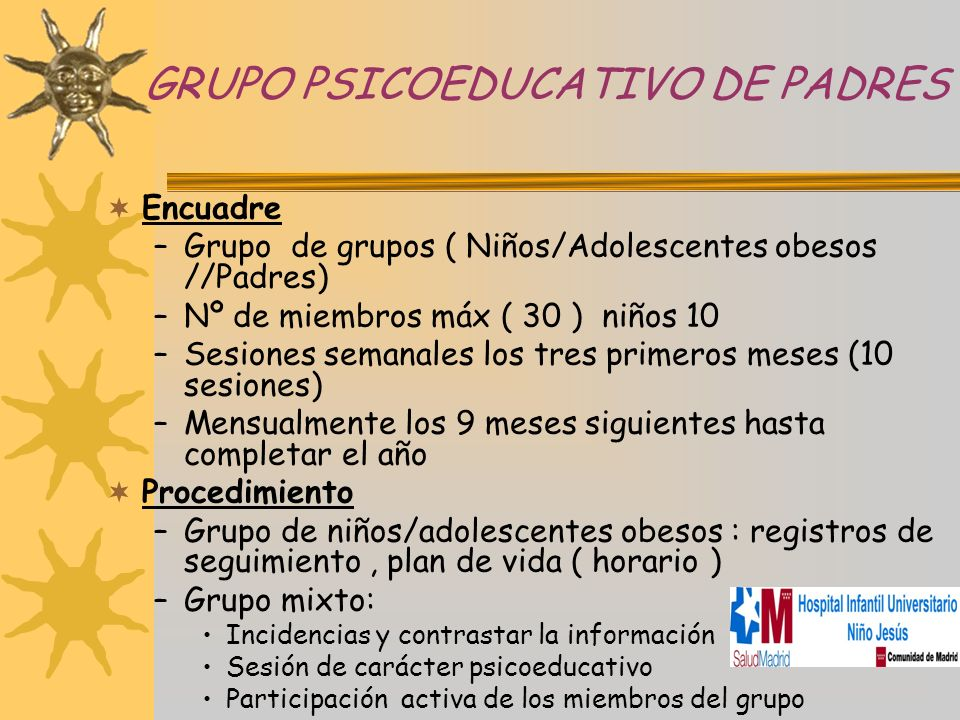 GRUPO PSICOEDUCATIVO DE PADRES Encuadre –Grupo de grupos ( Niños/Adolescentes obesos //Padres) –Nº de miembros máx ( 30 ) niños 10 –Sesiones semanales