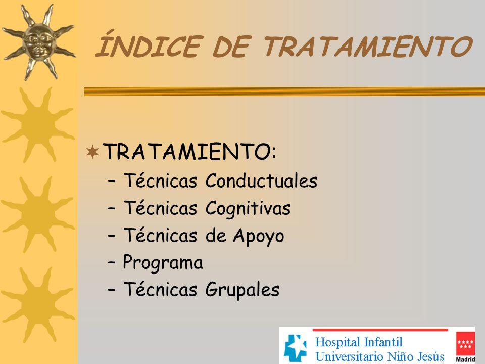 ÍNDICE DE TRATAMIENTO TRATAMIENTO: –Técnicas Conductuales –Técnicas Cognitivas –Técnicas de Apoyo –Programa –Técnicas Grupales